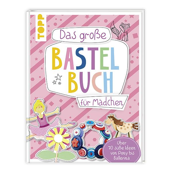 Das große Bastelbuch für Mädchen